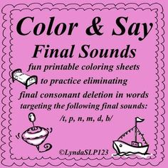 Created by LyndaSLP123: Color & Say: Final Sounds (articulation practice)   -- fun, printable coloring sheets to practice eliminating final consonant deletion in words.