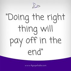"""""""Doing the right thing will pay off in the end"""" -4GS"""