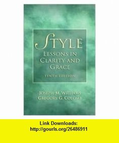 Style Lessons in Clarity and Grace 10th (tenth) edition Text Only Joseph M. Williams ,   ,  , ASIN: B005GQB7FK , tutorials , pdf , ebook , torrent , downloads , rapidshare , filesonic , hotfile , megaupload , fileserve