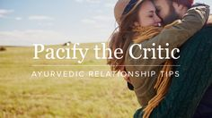 Pacify the Critic: Ayurvedic Relationship Tips