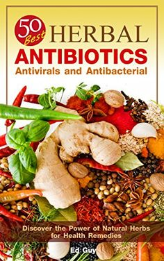 Herbal Antibiotics: 50 Best Herbal Antibiotics, Antivirals and Antibacterial - Discover the Power of Natural Herbs for Health Remedies - Kindle edition by Ed Guy. Homeopathic Remedies, Health Remedies, Natural Remedies, Herbs For Health, Plant Health, Natural Medicine, Herbal Medicine, Natural Herbs, Natural Health