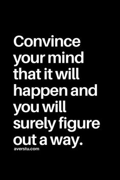 convince your mind Positive Affirmations, Positive Quotes, Motivational Quotes, Inspirational Quotes, Career Affirmations, Positive Vibes, Hope Quotes, Great Quotes, Quotes To Live By