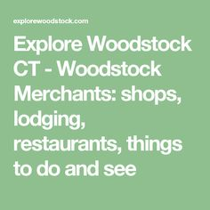 Explore Woodstock CT - Woodstock Merchants: shops, lodging, restaurants, things to do and see