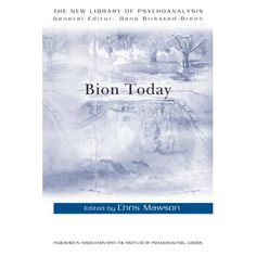 Bion Today (The New Library of Psychoanalysis). Chris Mawson