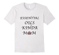 Amazon.com: Essential Oils Kinda Mom T-Shirt: Clothing