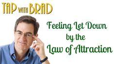 Feeling Let Down by the Law of Attraction - Tapping with Brad Yates
