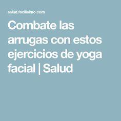 Combate las arrugas con estos ejercicios de yoga facial | Salud