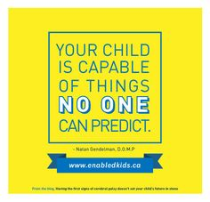 The only person who knows your child's limits is your child. Encourage them to do and be all that they can