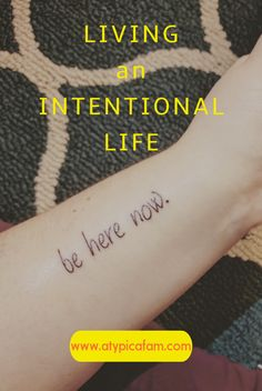 """On a journey to find intentional living. My first step was a tattoo to call me to action! """"be here now."""""""
