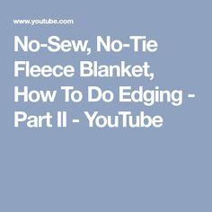 No-Sew, No-Tie Fleece Blanket, How To Do Edging - Part II - YouTube
