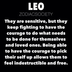 Leo Zodiac Facts: They are sensitive, but they keep fighting to have the courage to do what needs to be done for themselves and loved ones. Being able to have the courage to pick their self up allows. Leo Zodiac Facts, Capricorn Facts, Astrology Leo, Leo Quotes, Zodiac Quotes, Wise Quotes, Qoutes, Beth Moore, Pisces And Leo