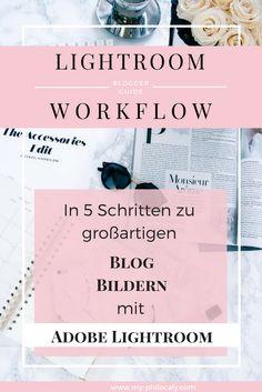 Lightroom Workflow – in 5 Schritten zu großartigen Blog Bildern Bildbearbeitung mit Lightroom, Tipps und Tricks, Basics, Organisation