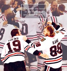 """Just a competitor. That's all you can say about Jonathan Toews.""  - Patrick Kane"