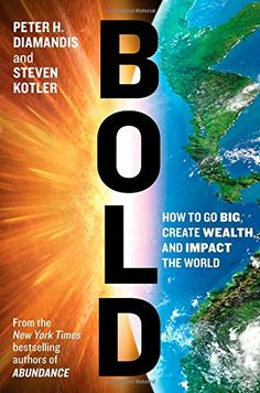 Bold: How to Go Big, Create Wealth and Impact the World: Amazon.de: Peter H. Diamandis, Steven Kotler: Fremdsprachige Bücher