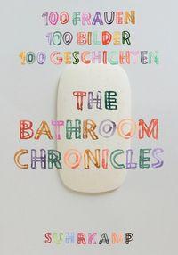 The Bathroom Chronicles: 100 Frauen. 100 Bilder. 100 Geschichten Hg.: Friederike Schilbach - Suhrkamp Insel Bücher Buchdetail
