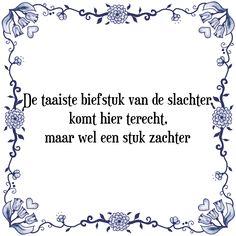 De taaiste biefstuk van de slachter, komt hier terecht, maar wel een stuk zachter - Bekijk of bestel deze Tegel nu op Tegelspreuken.nl