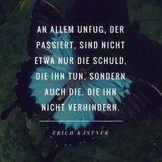 Erich Kästner - An allem Unfug, der passiert, sind nicht etwa nur die schuld, die ihn tun, sondern auch die, die ihn nicht verhindern.