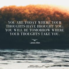 Your thoughts are the roadmap for your life.