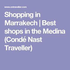 Shopping in Marrakech | Best shops in the Medina (Condé Nast Traveller)