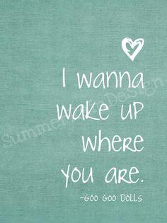 I wana wake up where you are - Goo Goo Dolls song lyrics music quotes Goo Goo Dolls, Jason Mraz, Lyric Quotes, Me Quotes, Just For You, Love You, My Love, My Champion, Sing To Me