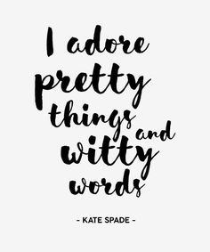 """Fashion Quotes : Love this Kate Spade quote! """"I adore pretty things and witty words. Cute Quotes, Great Quotes, Words Quotes, Wise Words, Quotes To Live By, Inspirational Quotes, Sayings, Witty Quotes, Pretty Qoutes"""