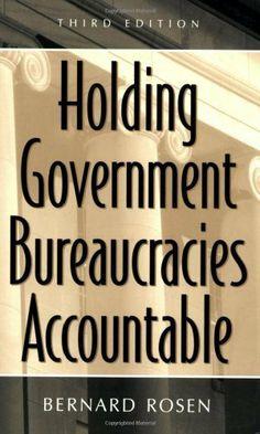 Holding Government Bureaucracies Accountable by Bernard Rosen. $15.15. Author: Bernard Rosen. 247 pages. Publisher: Praeger; 3 edition (November 30, 1981)