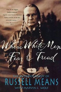 Russell Means is the most controversial Indian leader of our time. Where White Men Fear to Tread is the well-detailed, first-hand story of his life so far, in which he has done everything possible to Native American Movies, Native American Wisdom, Native American History, Native American Indians, Native Indian, American Religion, Indian Tribes, American Actors, First Nations