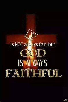 Life is not always fair, but GOD is always faithful.