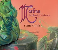 I love this book!  The pictures are gorgeous, and it has such a great lesson, especially for girls! Martina the Beautiful Cockroach by Carmen Agra Deedy