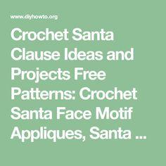 Crochet Santa Clause Ideas and Projects Free Patterns: Crochet Santa Face Motif Appliques, Santa Home Decor, Santa Ornament, Amigurumi Santa Toys
