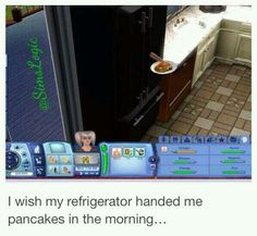"""""""I wish my fridge handed me pancakes in the morning."""" 