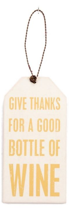 Give thanks for a good bottle of wine... and good friends/family to drink it with!