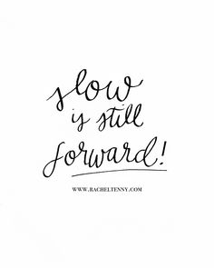 """FREE DIGITAL DOWNLOAD! Inspirational quote """"Slow is Still Forward."""""""