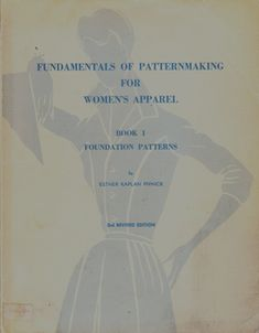 Title: Fundamentals of Patternmaking for Women's Apparel Book 1~Foundation Patterns Author: Esther Kaplan Pivnick Published: 1955, copyright notrenewed i.e. it's in the public domain now. Concerne...