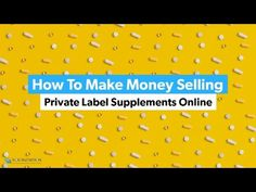 Supplements Online, Private Label, Online Business, How To Make Money