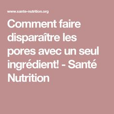 Comment faire disparaître les pores avec un seul ingrédient! - Santé Nutrition Beauty Care, Diy Beauty, Beauty Hacks, Anti Ride Naturel, Pores, Acne Treatment, Take Care, Nutrition, Good Things