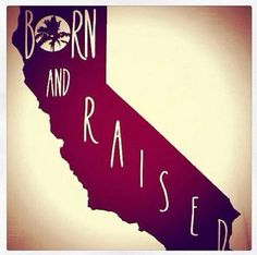 California • Born And Raised