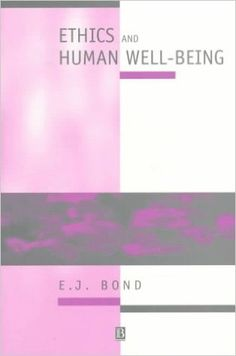 Bond, E. J. (Edward Jarvis) Ethics and human well-being: an introduction to moral philosophy Cambridge, Mass.: Blackwell Publishers, 1996 http://cataleg.ub.edu/record=b2104048~S1*cat