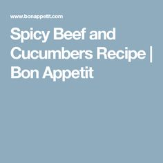 Spicy Beef and Cucumbers Recipe | Bon Appetit