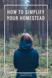 Feeling overwhelmed or burnt out on your homestead? Learn how to simplify your homestead.