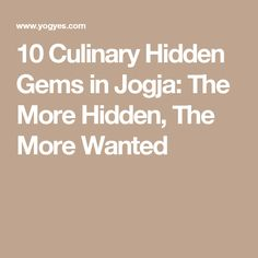 10 Culinary Hidden Gems in Jogja: The More Hidden, The More Wanted