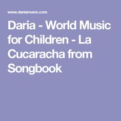 daria world music for children la cucaracha from songbook spanish songshispanic heritagespecial