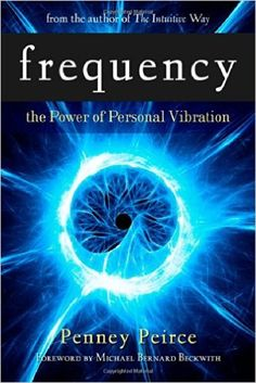 Frequency: The Power of Personal Vibration: Amazon.co.uk: Penney Peirce: 9781582702124: Books