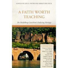 A Faith Worth Teaching: The Heidelberg Catechism's Enduring Heritage: Amazon.de: Jon D. Payne, Sebastian Heck: Books