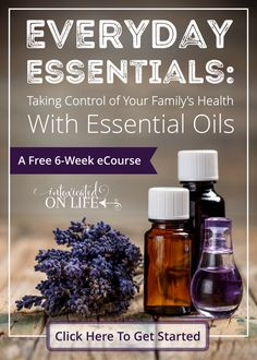 Everyday Essentials: Taking Control of Your Family's Health with Essential Oils - FREE 6 Week eCourse