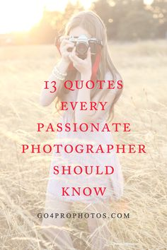 "I've read almost every single one of these before, so happy they are all in one place for me to pin :) ""When words become unclear, I shall focus with photographs. When images become inadequate, I shall be content with silence"" -Ansel Adams<< Fave quote."