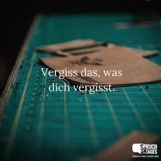 Vergiss das, was dich vergisst.