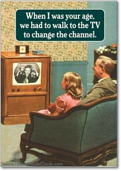 I'm not sure if I have any recollection of my Dad getting up to change the channel! Why should he when he had three healthy and able kids!! :)