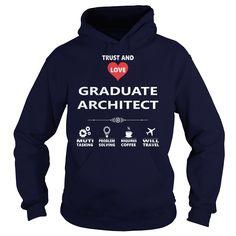 TRUST AND LOVE GRADUATE ARCHITECT JOB HOODIE TSHIRT GUYS LADIES YOUTH TEE SWEAT SHIRT VNECK UNISEX JOBS