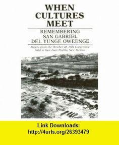 When Cultures Meet Remembering San Gabriel Del Yunge Oweenge (9780865340916) Florence H Ellis, Myra E Jenkins, Richard Ford , ISBN-10: 0865340919  , ISBN-13: 978-0865340916 ,  , tutorials , pdf , ebook , torrent , downloads , rapidshare , filesonic , hotfile , megaupload , fileserve